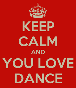 Poster: KEEP CALM AND YOU LOVE DANCE