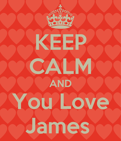 Poster: KEEP CALM AND You Love James