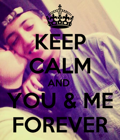Poster: KEEP CALM AND  YOU & ME FOREVER