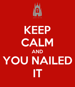 Poster: KEEP CALM AND YOU NAILED IT