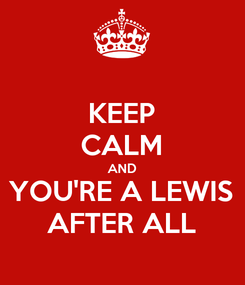 Poster: KEEP CALM AND YOU'RE A LEWIS AFTER ALL