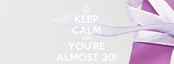 Poster: KEEP CALM AND YOU'RE ALMOST 30!