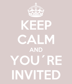 Poster: KEEP CALM AND YOU´RE INVITED