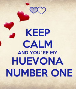 Poster: KEEP CALM AND YOU´RE MY  HUEVONA  NUMBER ONE