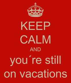 Poster: KEEP CALM AND you´re still on vacations