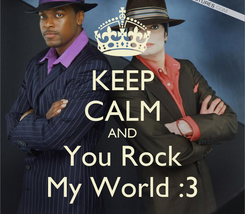 Poster: KEEP CALM AND You Rock My World :3