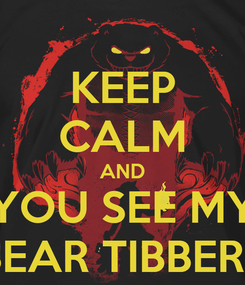 Poster: KEEP CALM AND YOU SEE MY BEAR TIBBERS