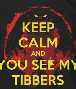 Poster: KEEP CALM AND YOU SEE MY TIBBERS