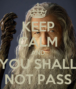 Poster: KEEP CALM AND YOU SHALL NOT PASS