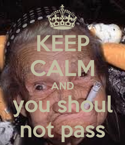 Poster: KEEP CALM AND you shoul not pass