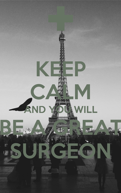Poster: KEEP CALM AND YOU WILL BE A GREAT SURGEON