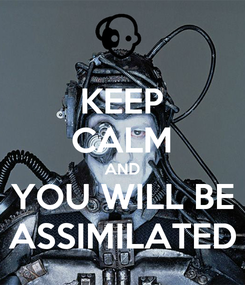 Poster: KEEP CALM AND YOU WILL BE ASSIMILATED