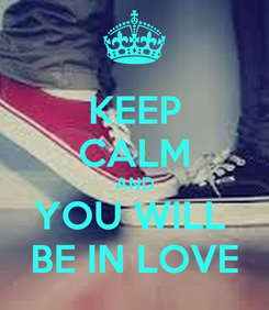 Poster: KEEP CALM AND YOU WILL  BE IN LOVE