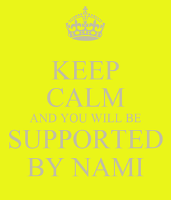 Poster: KEEP CALM AND YOU WILL BE SUPPORTED BY NAMI