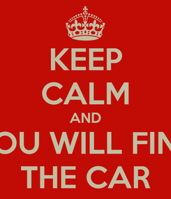 Poster: KEEP CALM AND YOU WILL FIND THE CAR