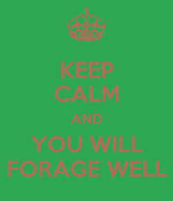 Poster: KEEP CALM AND YOU WILL FORAGE WELL
