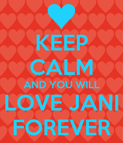 Poster: KEEP CALM AND YOU WILL LOVE JANI FOREVER