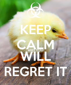 Poster: KEEP CALM AND YOU WILL REGRET IT