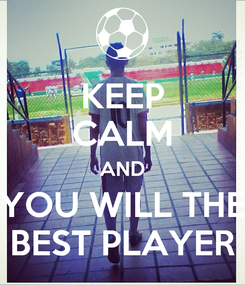 Poster: KEEP CALM AND YOU WILL THE BEST PLAYER