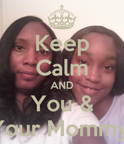 Poster: Keep Calm AND You & Your Mommy