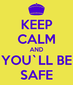 Poster: KEEP CALM AND YOU`LL BE SAFE