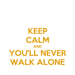 Poster: KEEP CALM AND YOU'LL NEVER WALK ALONE