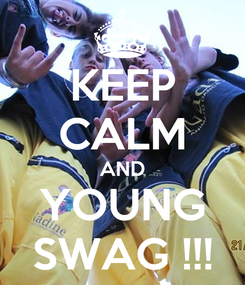 Poster: KEEP CALM AND YOUNG SWAG !!!