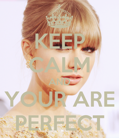 Poster: KEEP CALM AND YOUR ARE PERFECT