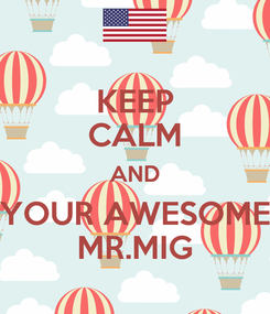 Poster: KEEP CALM AND YOUR AWESOME MR.MIG
