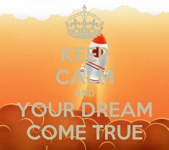Poster: KEEP CALM AND YOUR DREAM COME TRUE