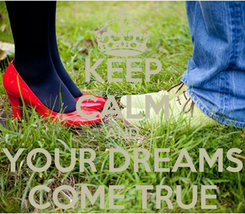 Poster: KEEP CALM AND YOUR DREAMS COME TRUE