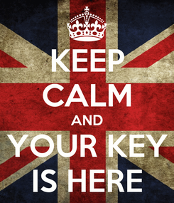 Poster: KEEP CALM AND YOUR KEY IS HERE