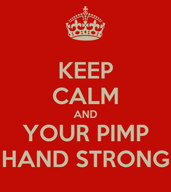Poster: KEEP CALM AND YOUR PIMP HAND STRONG