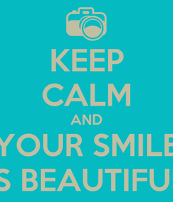 Poster: KEEP CALM AND YOUR SMILE IS BEAUTIFUL