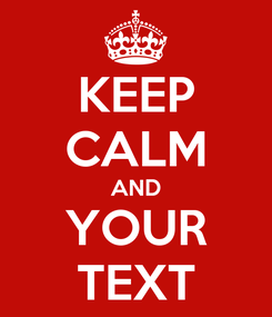 Poster: KEEP CALM AND YOUR TEXT