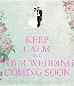 Poster: KEEP CALM AND YOUR WEDDING COMING SOON