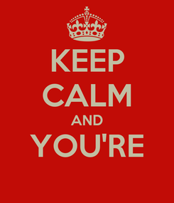 Poster: KEEP CALM AND YOU'RE