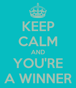 Poster: KEEP CALM AND YOU'RE A WINNER