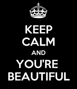 Poster: KEEP CALM AND YOU'RE  BEAUTIFUL