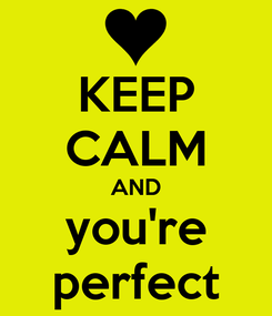 Poster: KEEP CALM AND you're perfect