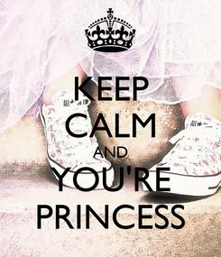 Poster: KEEP CALM AND YOU'RE PRINCESS