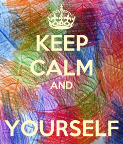 Poster: KEEP CALM AND  YOURSELF