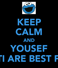 Poster: KEEP CALM AND YOUSEF AND IBTI ARE BEST FRIENDS