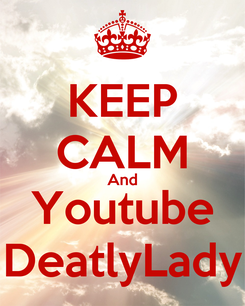 Poster: KEEP CALM And Youtube DeatlyLady