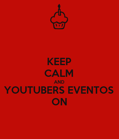 Poster: KEEP CALM AND YOUTUBERS EVENTOS ON
