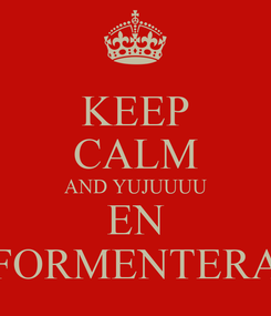 Poster: KEEP CALM AND YUJUUUU EN FORMENTERA