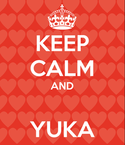 Poster: KEEP CALM AND  YUKA