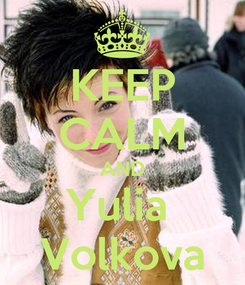 Poster: KEEP CALM AND Yulia  Volkova