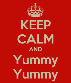 Poster: KEEP CALM AND Yummy Yummy