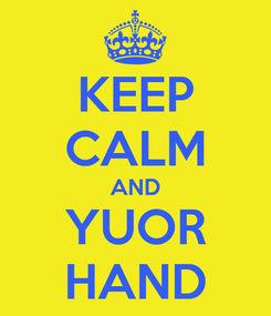 Poster: KEEP CALM AND YUOR HAND